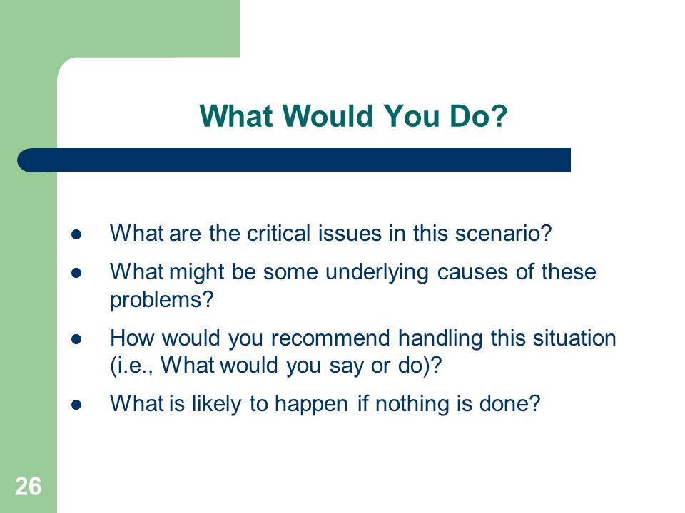 What Would You Do What are the critical issues in this scenario