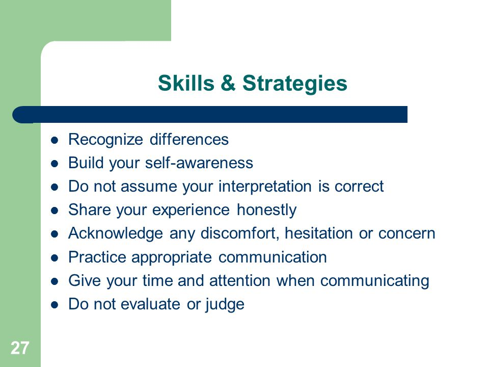 Skills & Strategies Recognize differences Build your self-awareness