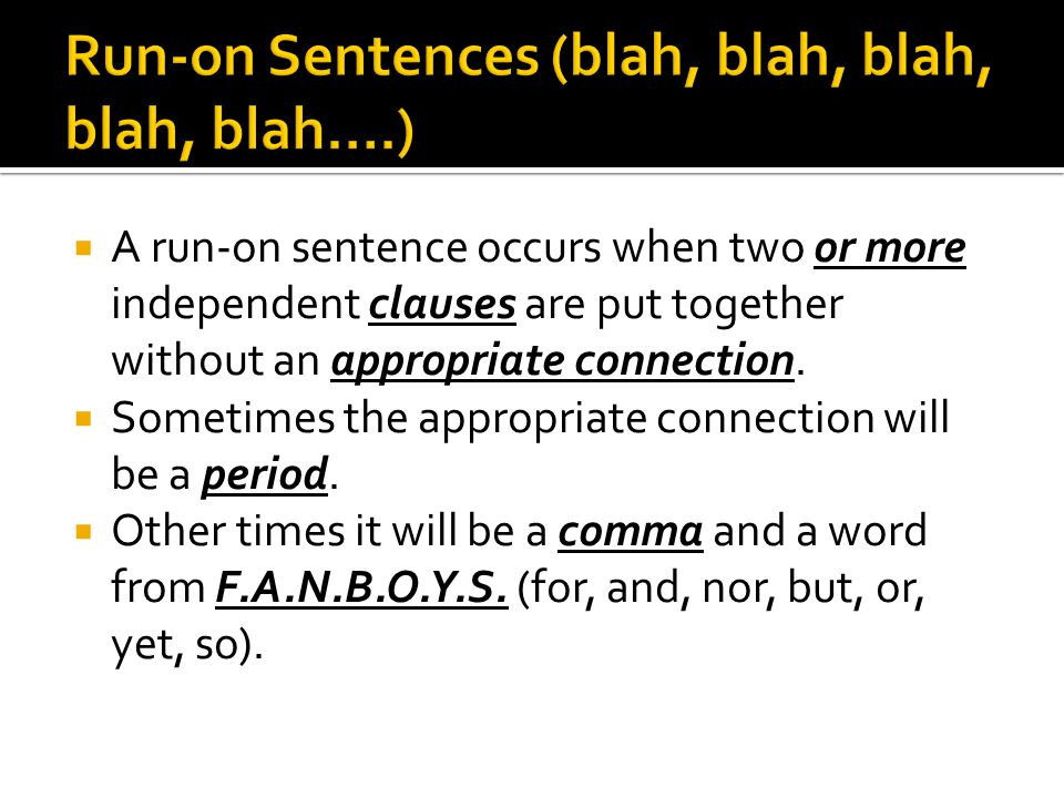 Run-on Sentences (blah, blah, blah, blah, blah….)
