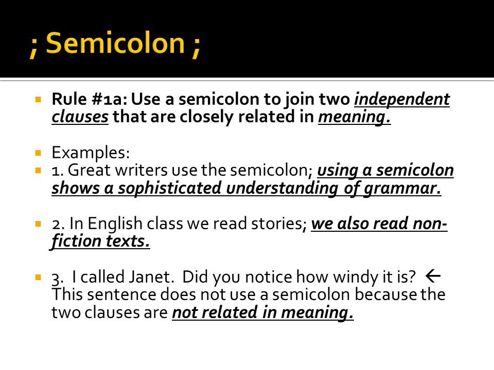 ; Semicolon ; Rule #1a: Use a semicolon to join two independent clauses that are closely related in meaning.