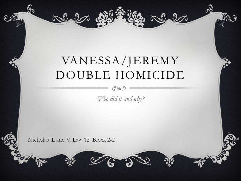 Vanessa/Jeremy Double homicide