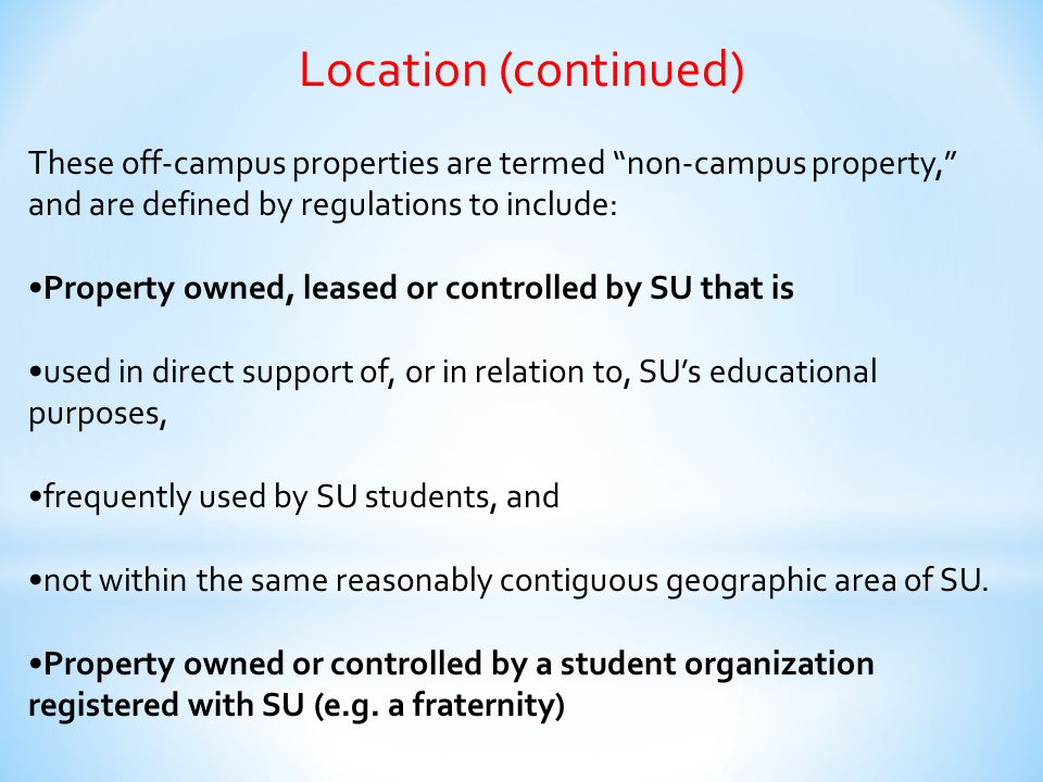 Location (continued) These off-campus properties are termed non-campus property, and are defined by regulations to include: