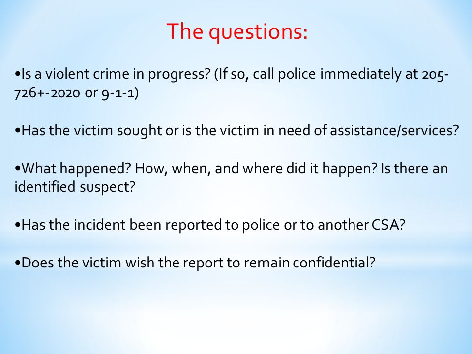 The questions: •Is a violent crime in progress (If so, call police immediately at 205-726+-2020 or 9-1-1)