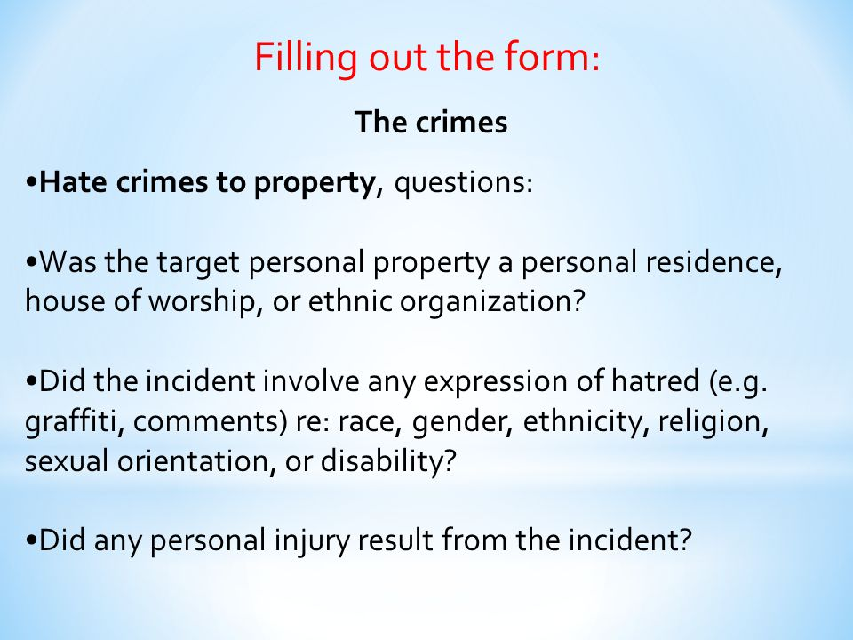 Filling out the form: The crimes •Hate crimes to property, questions: