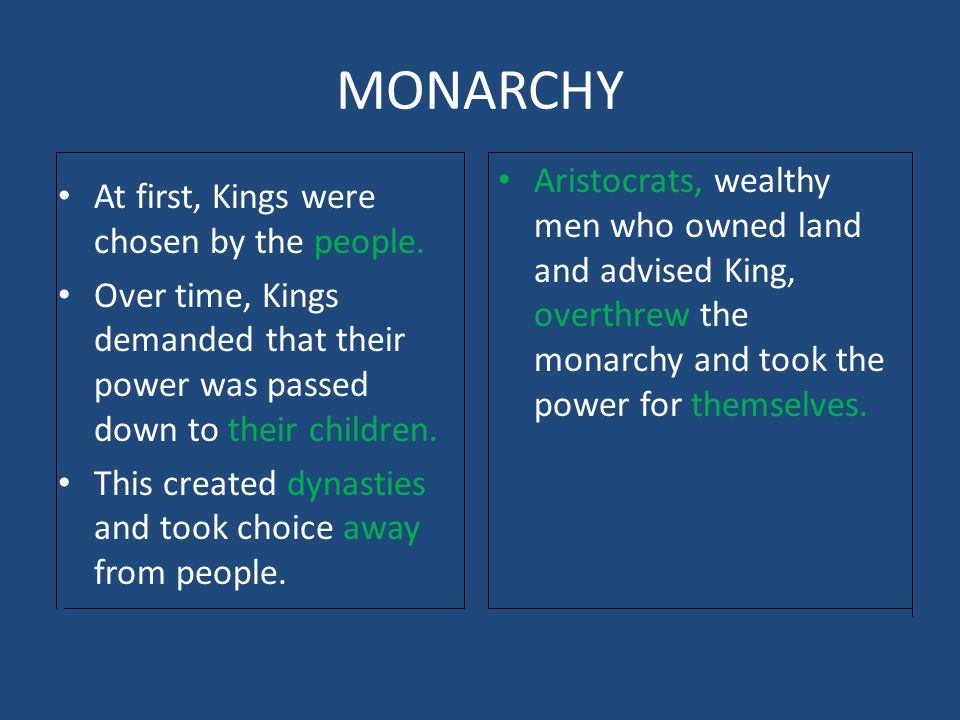 MONARCHY Aristocrats, wealthy men who owned land and advised King, overthrew the monarchy and took the power for themselves.
