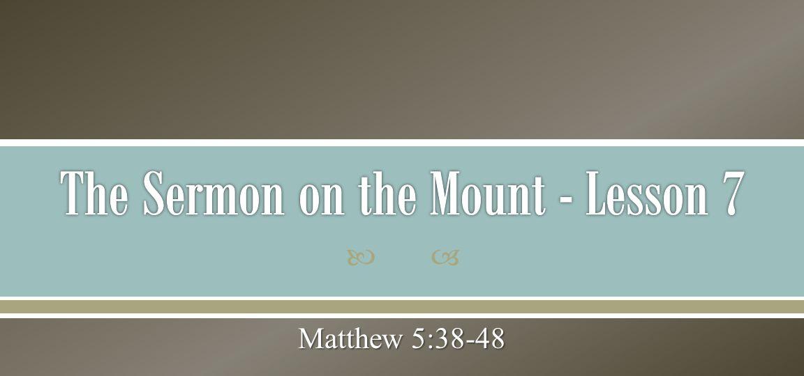 The Sermon on the Mount - Lesson 7