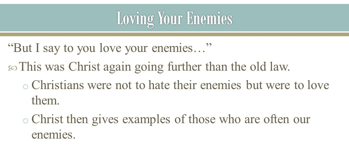 Loving Your Enemies But I say to you love your enemies…