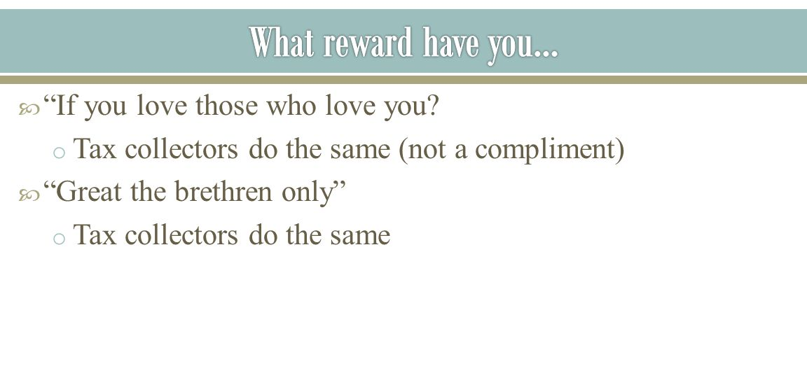 What reward have you… If you love those who love you