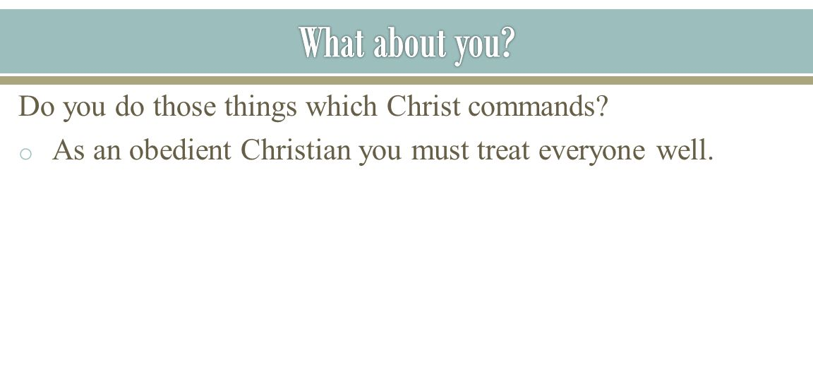 What about you Do you do those things which Christ commands