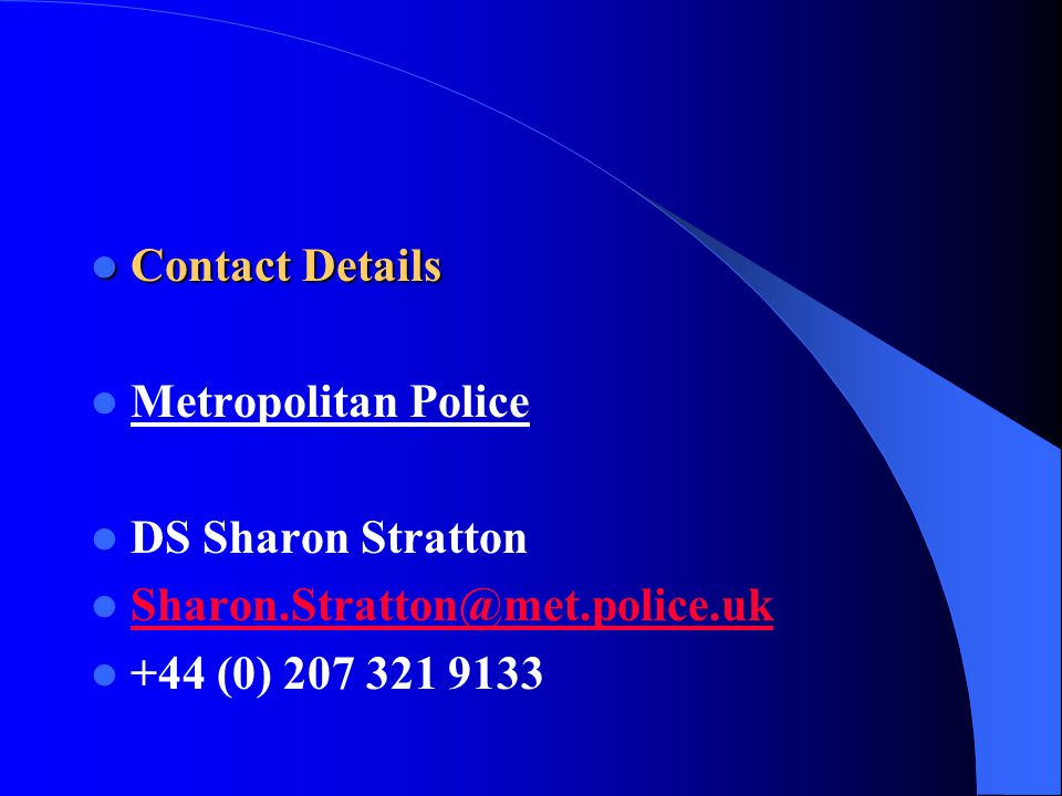 Contact Details Metropolitan Police. DS Sharon Stratton.