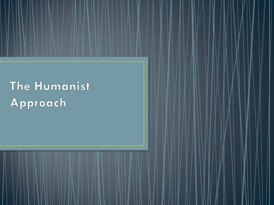 The Humanist Approach