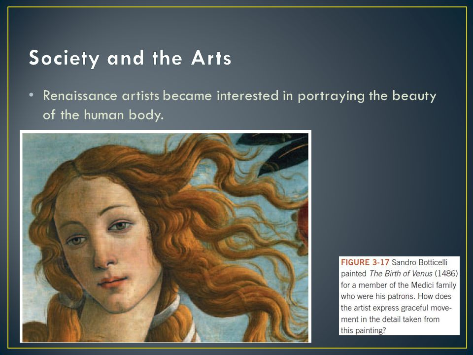Society and the Arts Renaissance artists became interested in portraying the beauty of the human body.