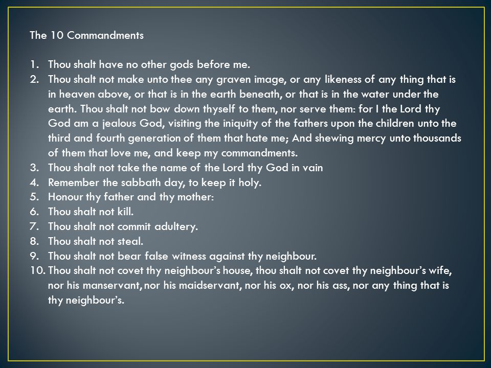 The 10 Commandments Thou shalt have no other gods before me.