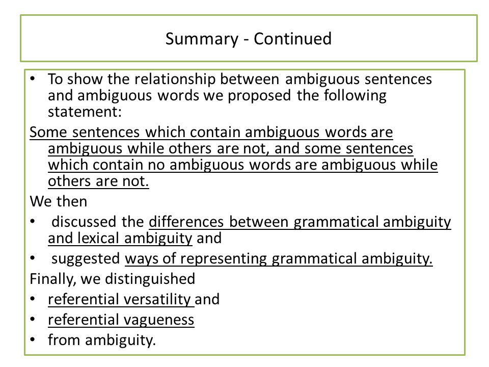 Summary - Continued To show the relationship between ambiguous sentences and ambiguous words we proposed the following statement: