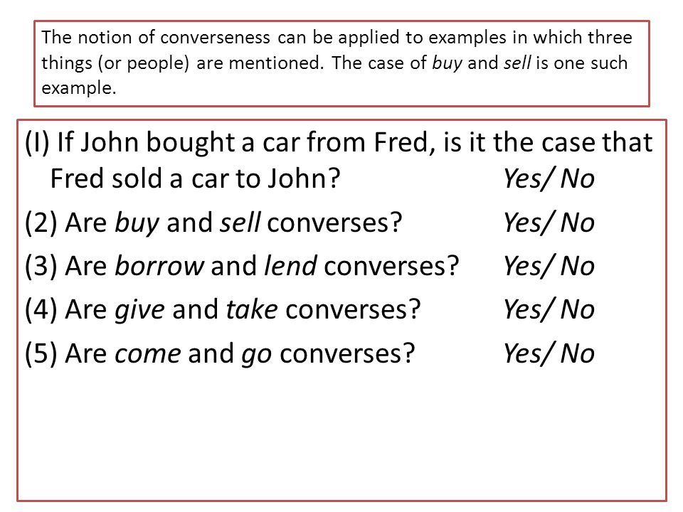 The notion of converseness can be applied to examples in which three things (or people) are mentioned. The case of buy and sell is one such example.