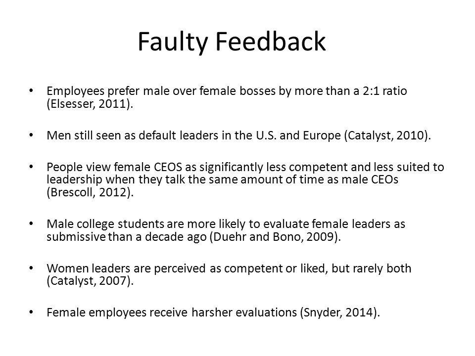 Faulty Feedback Employees prefer male over female bosses by more than a 2:1 ratio (Elsesser, 2011).