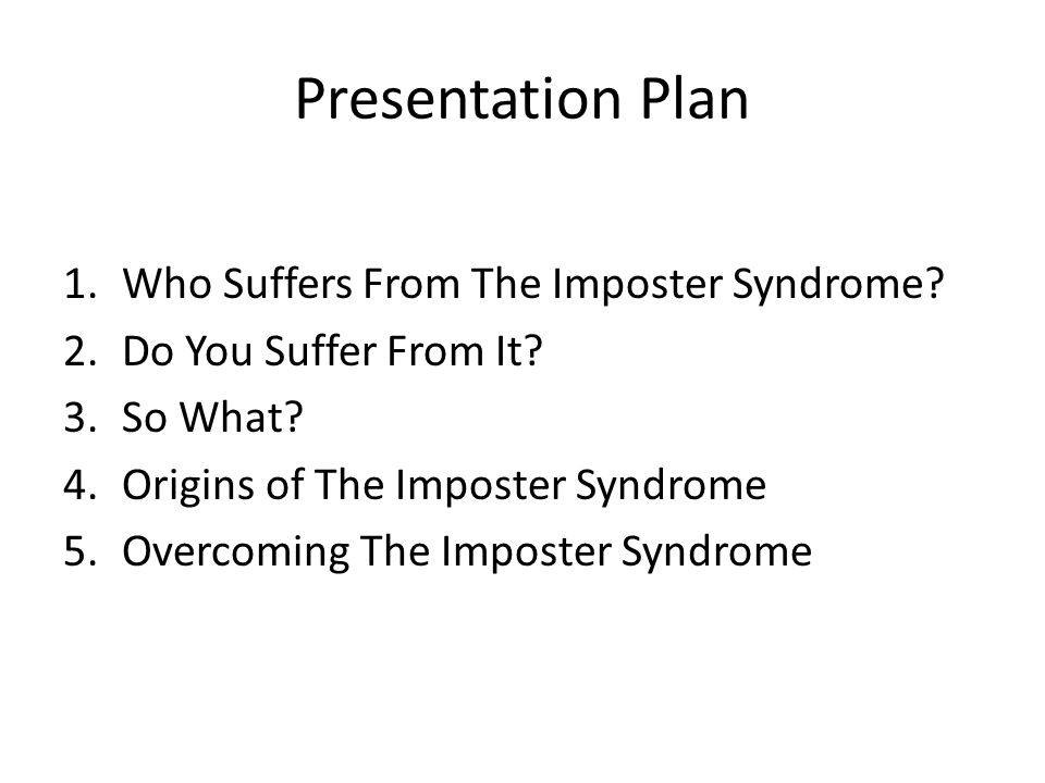 Presentation Plan Who Suffers From The Imposter Syndrome