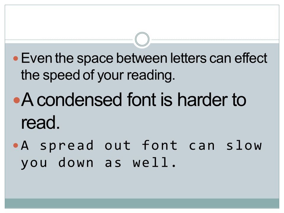 A condensed font is harder to read.