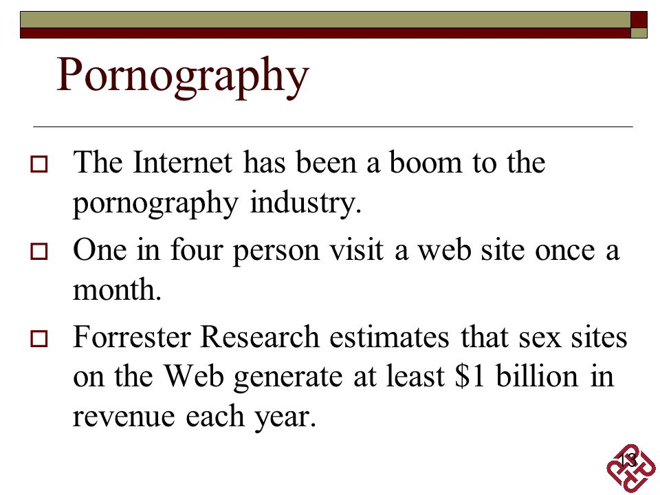 Pornography The Internet has been a boom to the pornography industry.
