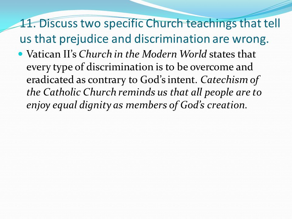 11. Discuss two specific Church teachings that tell us that prejudice and discrimination are wrong.