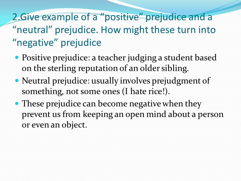 2. Give example of a positive prejudice and a neutral prejudice