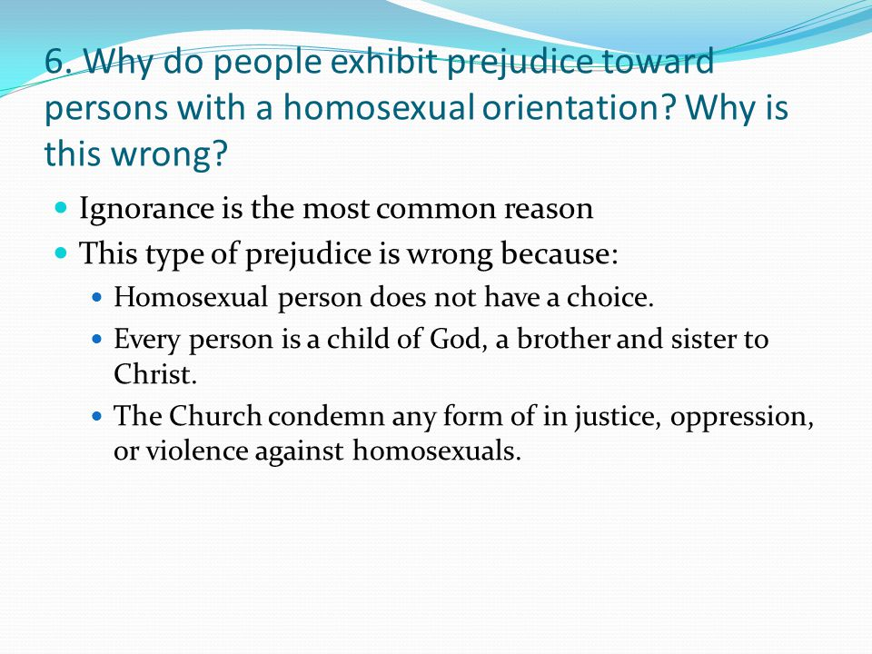 6. Why do people exhibit prejudice toward persons with a homosexual orientation Why is this wrong