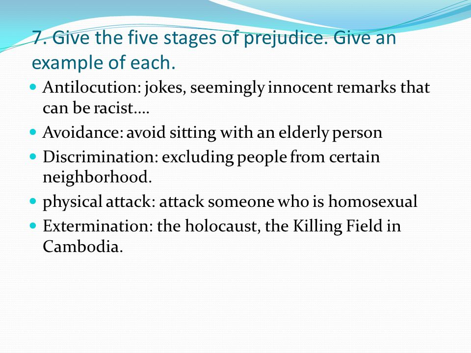 7. Give the five stages of prejudice. Give an example of each.