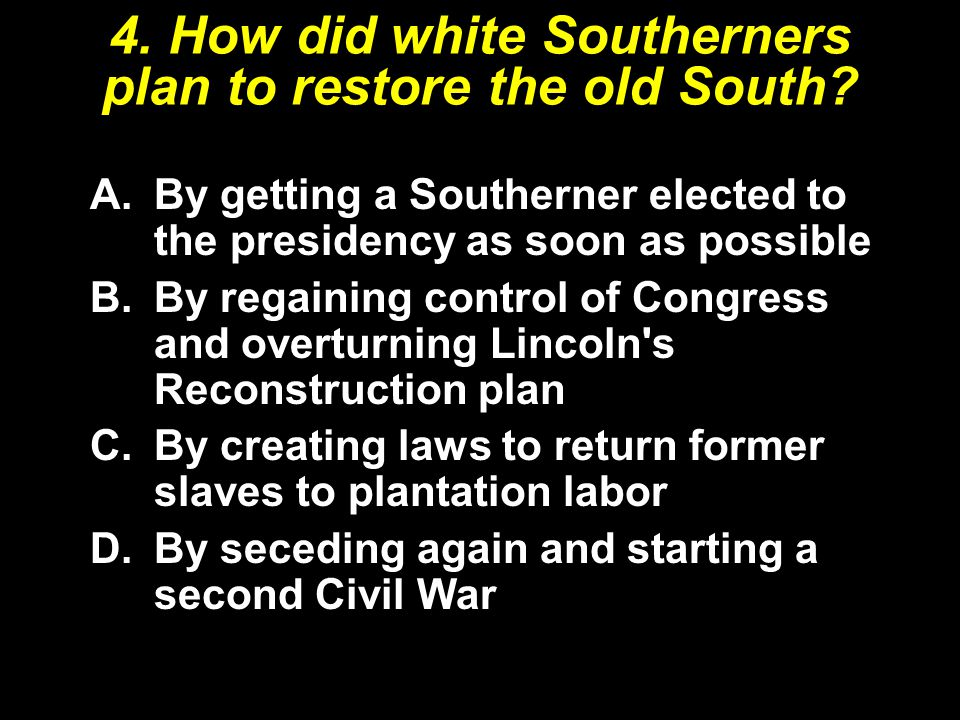 4. How did white Southerners plan to restore the old South