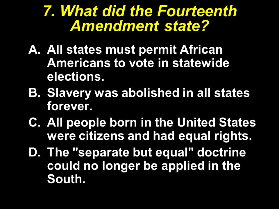 7. What did the Fourteenth Amendment state
