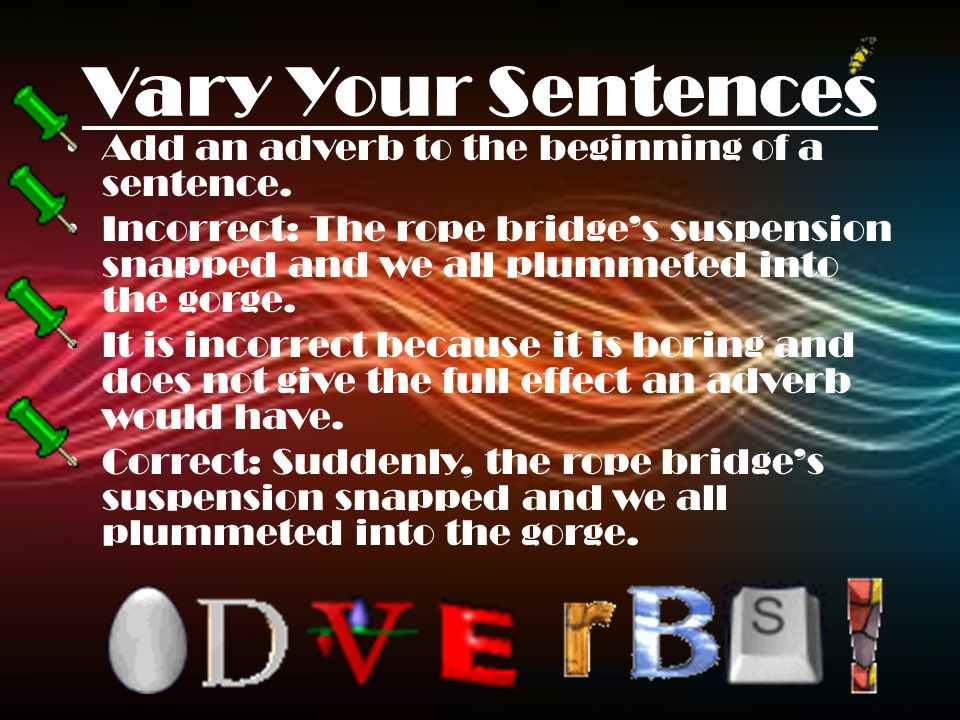 Vary Your Sentences Add an adverb to the beginning of a sentence.