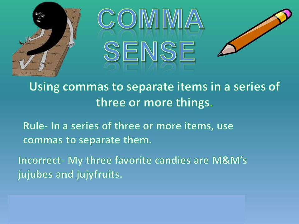 Using commas to separate items in a series of three or more things.
