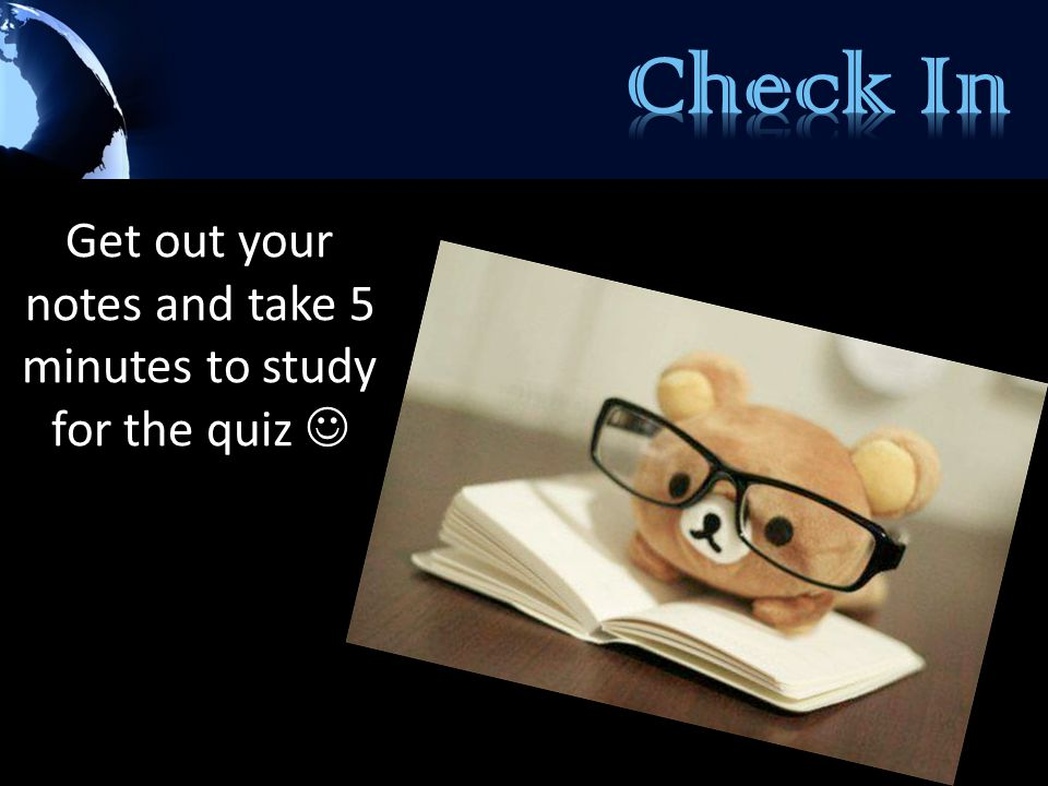 Get out your notes and take 5 minutes to study for the quiz 