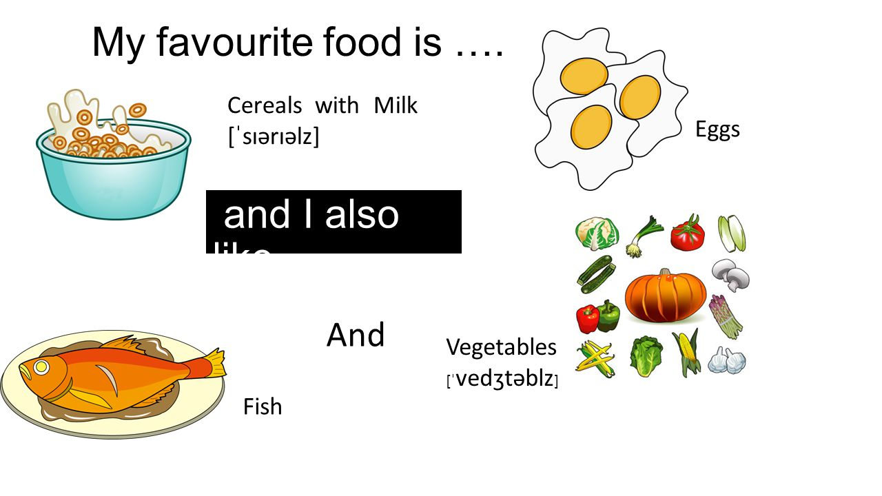 My favourite food is …. and I also like And Cereals with Milk