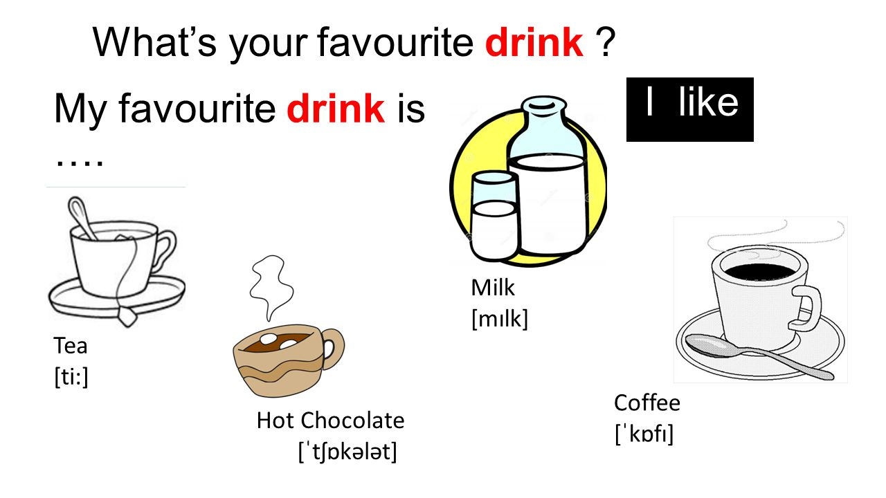 What's your favourite drink I like My favourite drink is ….