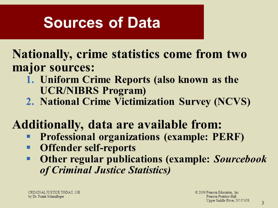 Sources of Data Nationally, crime statistics come from two