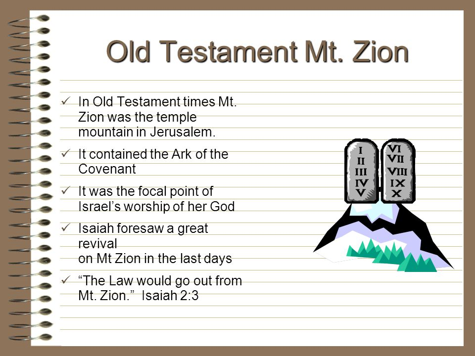 Old Testament Mt. Zion In Old Testament times Mt. Zion was the temple mountain in Jerusalem. It contained the Ark of the Covenant.