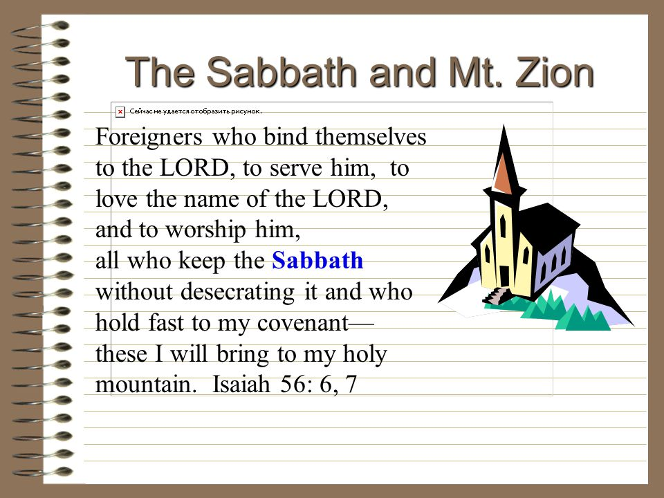 The Sabbath and Mt. Zion Foreigners who bind themselves to the LORD, to serve him, to love the name of the LORD,