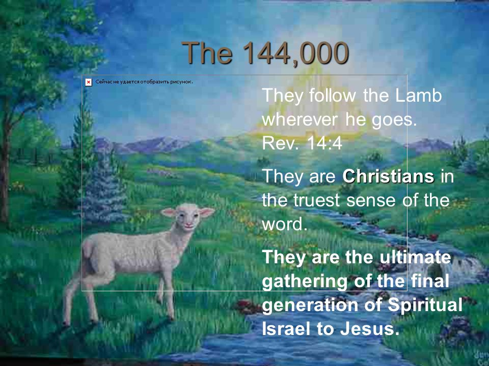The 144,000 They follow the Lamb wherever he goes. Rev. 14:4