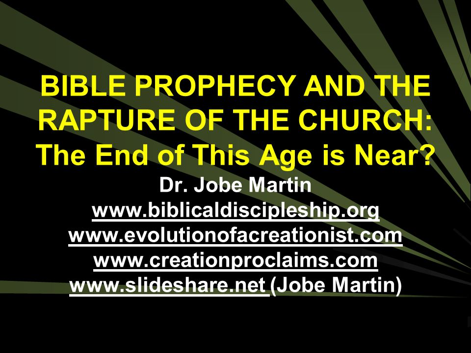 BIBLE PROPHECY AND THE RAPTURE OF THE CHURCH: The End of This Age is Near.
