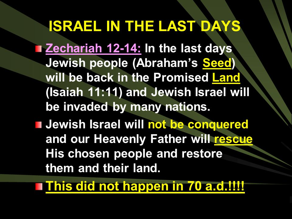 ISRAEL IN THE LAST DAYS This did not happen in 70 a.d.!!!!