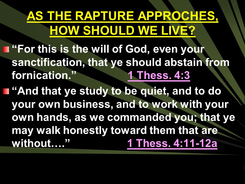 AS THE RAPTURE APPROCHES, HOW SHOULD WE LIVE
