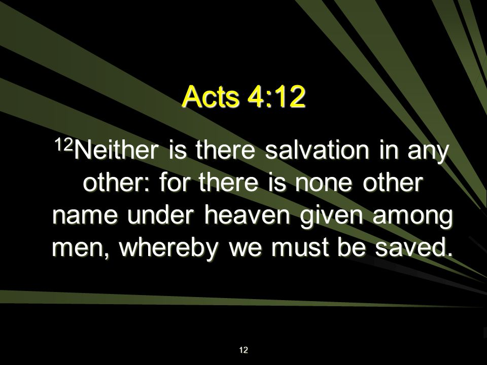 Acts 4:12 12Neither is there salvation in any other: for there is none other name under heaven given among men, whereby we must be saved.