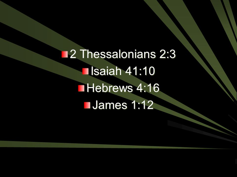 2 Thessalonians 2:3 Isaiah 41:10 Hebrews 4:16 James 1:12