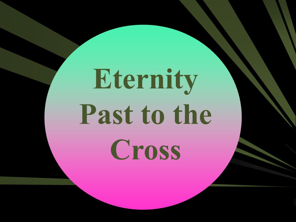 Eternity Past to the Cross