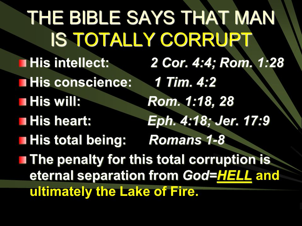 THE BIBLE SAYS THAT MAN IS TOTALLY CORRUPT