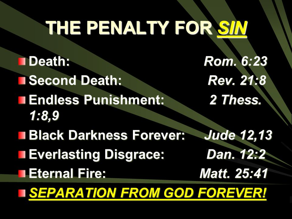 THE PENALTY FOR SIN Death: Rom. 6:23 Second Death: Rev. 21:8