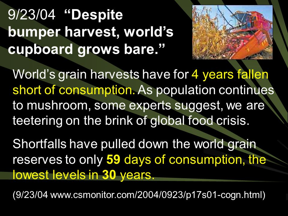 9/23/04 Despite bumper harvest, world's cupboard grows bare.