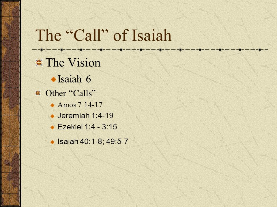 The Call of Isaiah The Vision Isaiah 6 Other Calls Amos 7:14-17