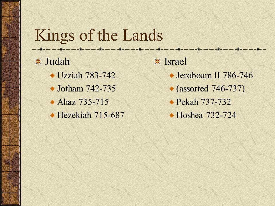 Kings of the Lands Judah Israel Uzziah 783-742 Jotham 742-735