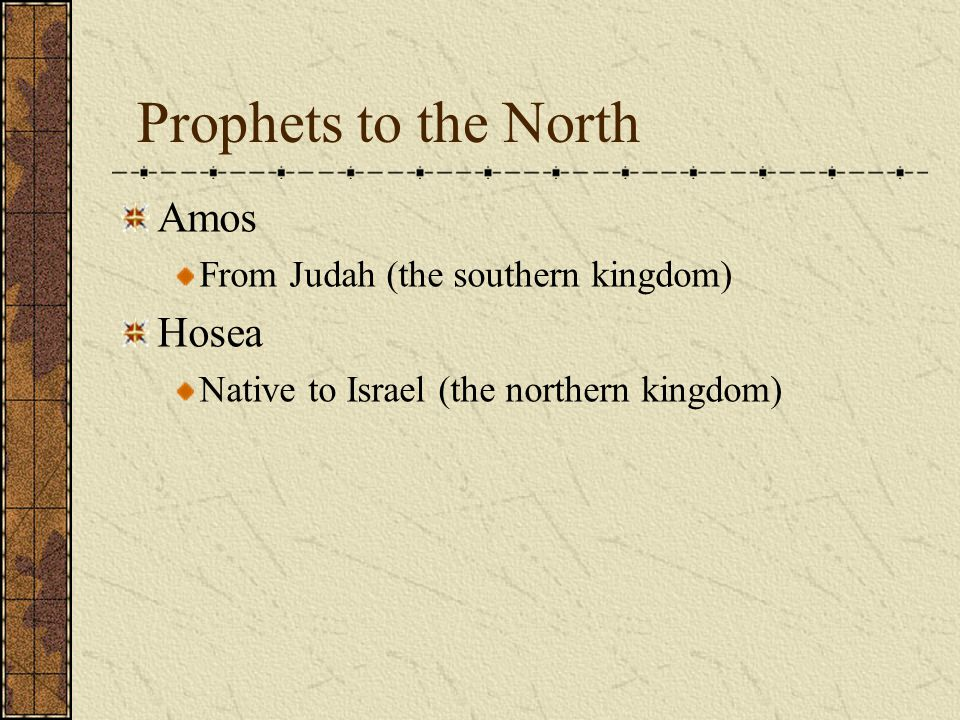 Prophets to the North Amos Hosea From Judah (the southern kingdom)